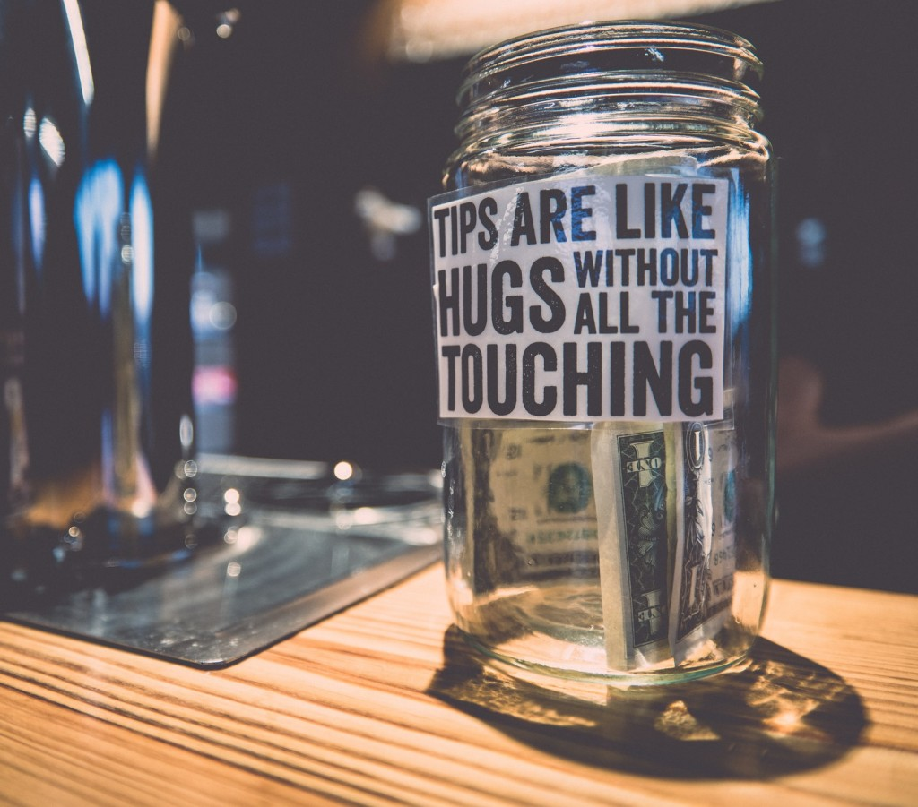 Tips are like hugs without all the touching.