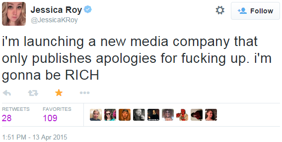 i'm launching a new media company that only publishes apologies for fucking up. i'm gonna be RICH