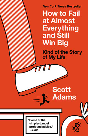 How to Fail at Almost Everything and Still Win Big by Scott Adams, creator of Dilbert