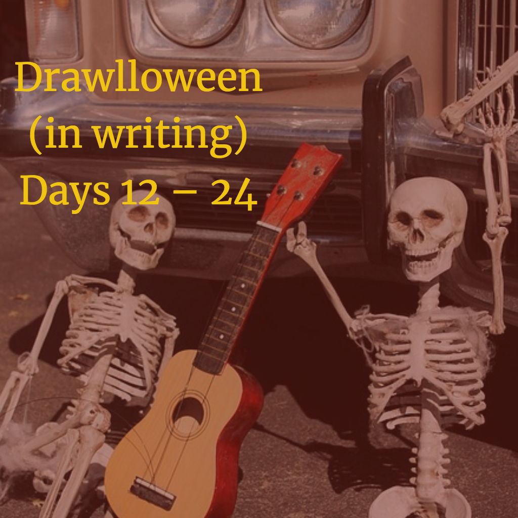 Drawlloween (in writing) Days 12 – 24