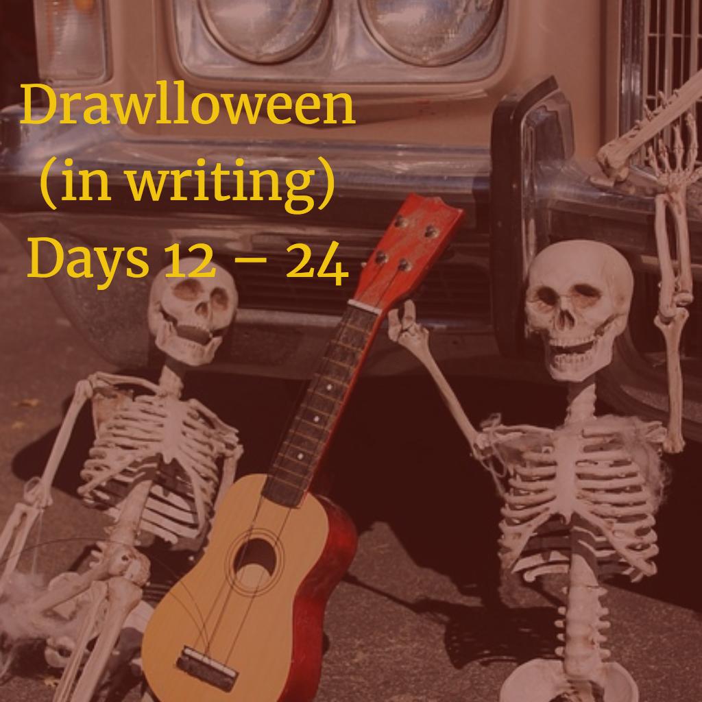 Drawlloween (in writing) Days 12 – 24